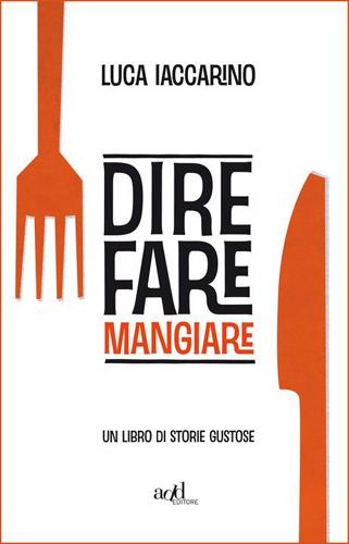 Libri di cucina dire fare e mangiare di luca iaccarino - Libri di cucina professionali gratis ...